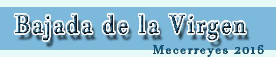 titulo-bajada-de-la-virgen-mecerreyes-2016